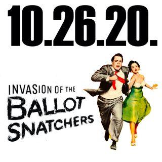 Invasion of the Ballot Snatchers | 10.26.20.