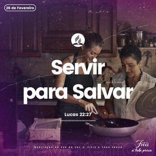 26 de fevereiro - Servir Para Salvar