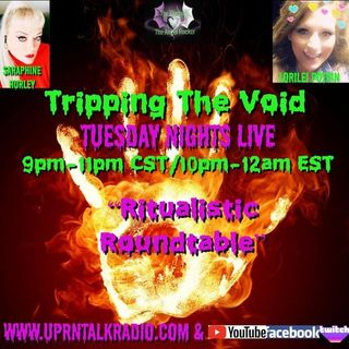"""Tripping The Void""Join Saraphine Hurley & Myself, Lorilei Potvin 'Ritualistic Roundtable' topics"