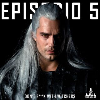 Episodio 5 - Don't f**k with witchers