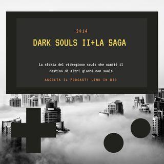 DARK SOULS II + la saga - 2014 - puntata 34
