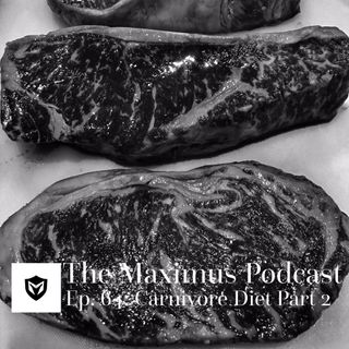 The Maximus Podcast Ep 64 - Carnivore Diet Pt 2