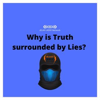 Why is Truth surrounded by Lies? -DJ SAMROCK