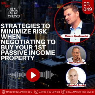 Ep49: Strategies to Minimize Risk When Negotiating To Buy Your 1st PASSIVE INCOME Property - Marco Kozlowski