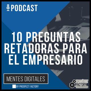 10 preguntas retadoras para el empresario | Mentes Digitales by Prospect Factory