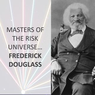 Masters of the Risk Universe... Frederick Douglass