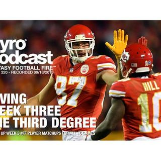 Fantasy Football Fire - Pyro Podcast Show 320 - Giving Week 3 The Third Degree