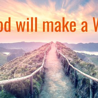 God will make a WAY for you!