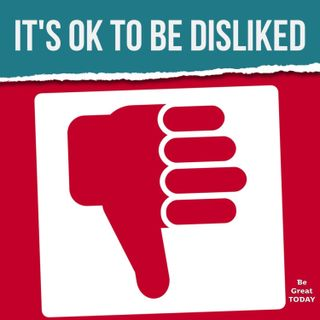 Episode 109: It's OK to Be Disliked