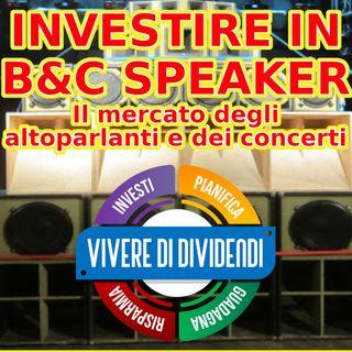 INVESTIRE IN B&C SPEAKER - Il mercato degli altoparlanti e dei concerti