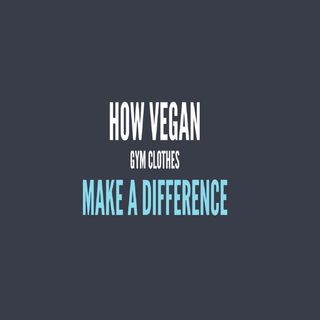 How Vegan Gym Clothes Make A Difference