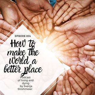 004 - How to make the World a better place
