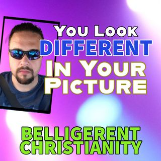 You Look Different In Your Picture
