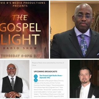 The Gospel Light Radio Show - (Episode 106)