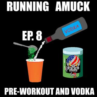 EP. 8 Pre-Workout And Vodka