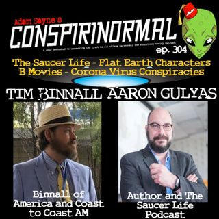 Conspirinormal Episode 304- Tim Binnall and Aaron Gulyas (B Movies, Flat Earth Conferences, and Coronavirus Fears)