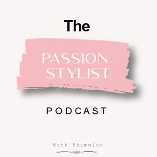 The Passion Stylist Podcast
