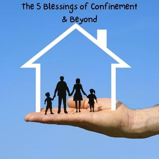 The 5 Blessings of Confinement & Beyond: Introduction