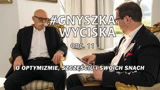 #GnyszkaWyciska odc. 11  Władysław Grochowski o optymizmie, szczęściu i swoich snach