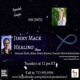 The Jimmy Mack Healing Show ~ Special Guest: Kim Cintio ~ 22May2018