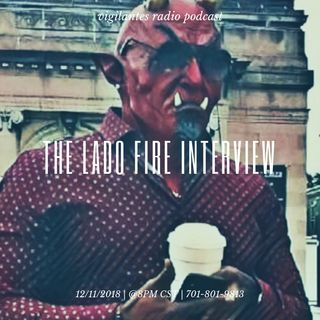 The Lado Fire Interview.