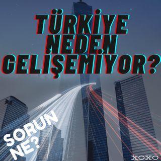 Türkiye Neden Gelişemiyor?