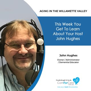 2/25/20: John Hughes with ComForCare Home Care | Learn about your host, John Hughes. | Aging in the Willamette Valley with John Hughes