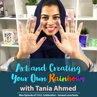 Art and Creating Your Own Rainbows With Tania Ahmed
