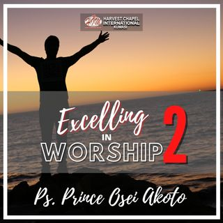 Excelling in Worship - Part 2