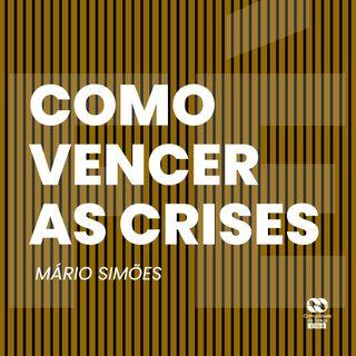 Como vencer as crises // Mário Simões