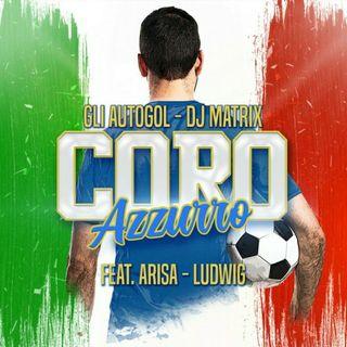 CORO AZZURRO (Gli Autogol, Dj Matrix feat.Arisa & Ludwig)