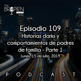 109 - Bropien - Historias darks y comportamientos de padres de familia - Parte 1