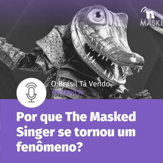 #50 - O fenômeno The Masked Singer e revelações sobre os mascarados!