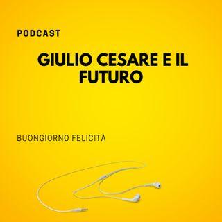 #785 - Giulio Cesare e il futuro | Buongiorno Felicità