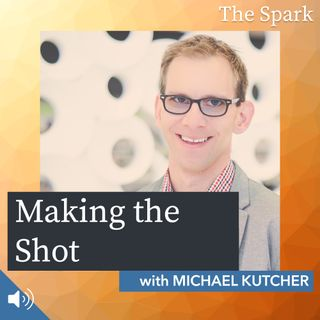 The Spark 033: Making The Shot with Michael Kutcher