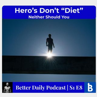 """S1 E8 - Heroes Don't """"Diet"""". NEITHER SHOULD YOU!"""