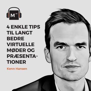 44. 4 enkle tips til LANGT bedre virtuelle møder og præsentationer – med Kenn Hansen