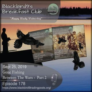 Gone Fishing Between The Wars Part 2 - Blackbird9 Podcast