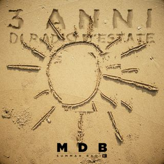 "MDB Summah Radio | Ep. 68++ ""3 Anni di Radio d'Estate"""