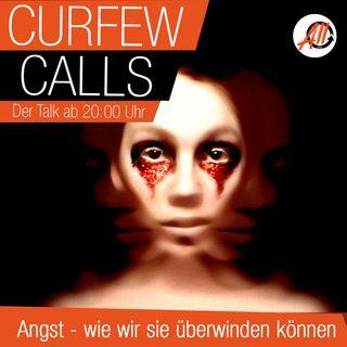 Curfew Calls | Angst - Wie wir sie überwinden können