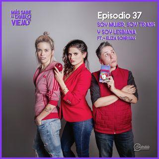 Ep 37 Soy mujer, soy trans y soy lesbiana ft. Eliza Sonrisas
