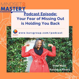 Why Your Fear of Missing Out is Holding You Back with Keisha A Rivers