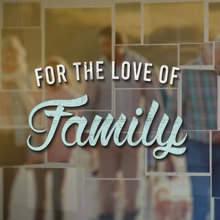 For The Love Of Family- Now That's Love