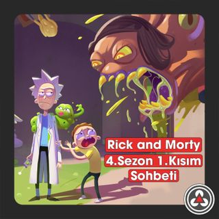 S1B6 - Rick And Morty 4.Sezon 1.Kısım Sohbeti