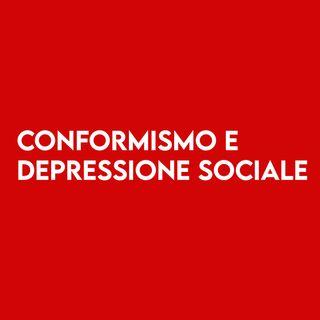 CONFORMISMO e DEPRESSIONE Sociale
