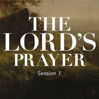 The Lord's Prayer- Session 1
