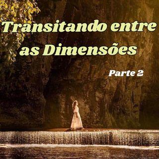 Transitando entre as dimensões da realidade - PARTE 2