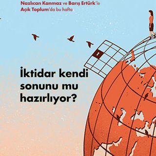 İktidar kendi sonunu mu hazırlıyor? | Nazlıcan Kanmaz & Barış Ertürk | Açık Toplum #13