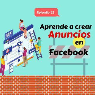 Episodio 32 * Aprende a crear ADS en Facebook para vender tus productos y servicios