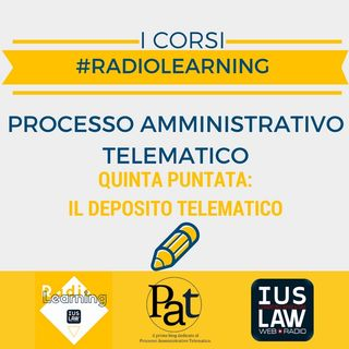#RadioLearning - PAT il Corso. Puntata 5: il deposito telematico